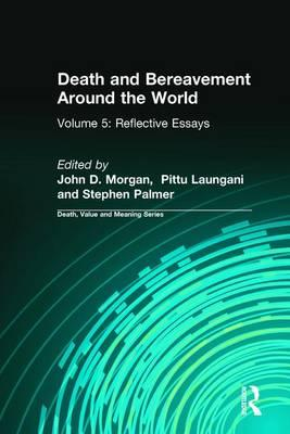 death and bereavement around the world volume 5 reflective essays Boston, ma: beacon press gilbert, r b, morgan, j d, laungani, p, & palmer, s (2009) spiritual experiences with loss: encouragement or disaster in death and bereavement around the world, volume 5: reflective essays (pp 207–226) amityville, ny: baywood publishing co glaser, b g (1978.