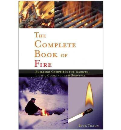The Complete Book of Fire : Building Campfires for Warmth, Light, Cooking and Survival