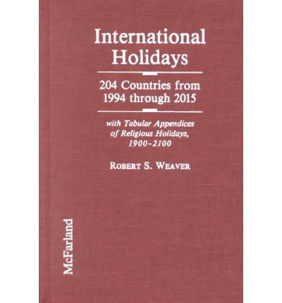 International Holidays : 205 Countries from 1994 Through 2015 - With Tabular Appendices of Religious Holidays, 1900-2100