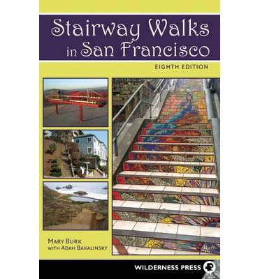 Stairway Walks in San Francisco : The Joy of Urban Exploring