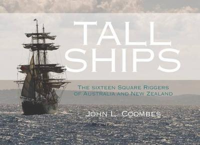 Tall Ships : The Sixteen Square Riggers of Australia and New Zealand