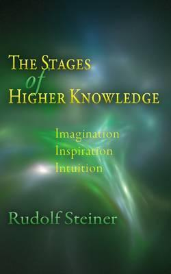 The Stages of Higher Knowledge : Imagination, Inspiration, Intuition