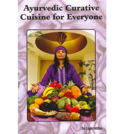 Ayurvedic curative cuisine for everyone light miller for Ayurvedic cuisine
