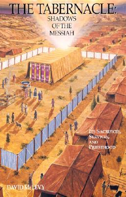 The Tabernacle : Shadows of the Messiah