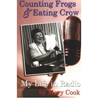 Counting Frogs and Eating Crow: My Life in Radio by Cook, Mary