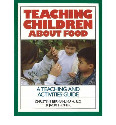 Teaching Children About Food : A Teaching & Activites Guide
