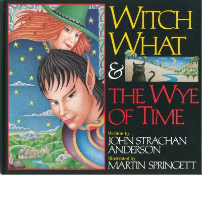 Witch What and the Wye of Time by Anderson, John Strachan