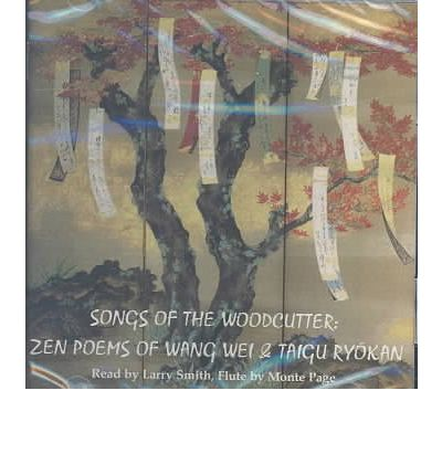 Songs of the Woodcutter: Zen Poems of Wang Wei & Taigu Ryokan