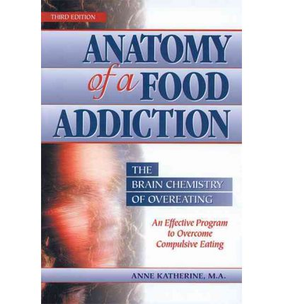 Anatomy of a Food Addiction : The Brain Chemistry of Overeating