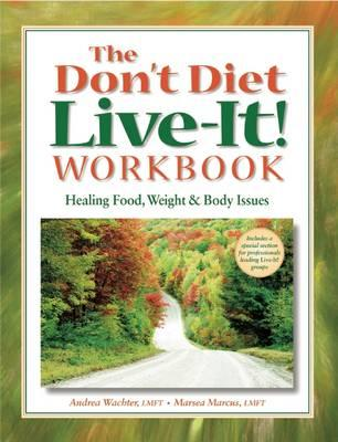 The Don't Diet, Live-It! Workbook : Healing Food, Weight and Body Issues
