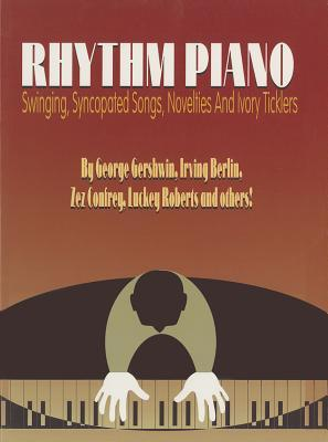 Rhythm Piano : Swinging, Syncopated Songs, Novelties and Ivory Ticklers
