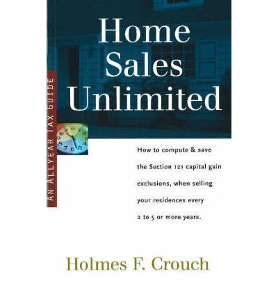 Home Sales Unlimited : How to Compute and Save the Section 121 Capital Gain Exclusions, When Selling Your Residences Every 2 to 5 or More Years
