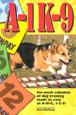 A-1 K-9: Six-week Schedule of Dog Training Made as Easy as A-B-C, 1-2-3  by H...