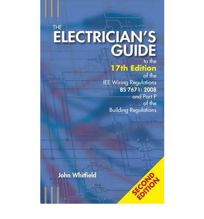 The Electricianu0027s Guide to the 17th Edition of the IEE Wiring Regulations BS 76712008 and Part P of the Building Regulations  John F. Whitfield  ...  sc 1 st  Book Depository : bs7671 wiring regulations pdf - yogabreezes.com