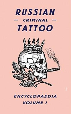 Russian Criminal Tattoo Encyclopaedia: v. 1