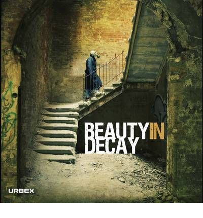 Beauty in Decay : Urbex