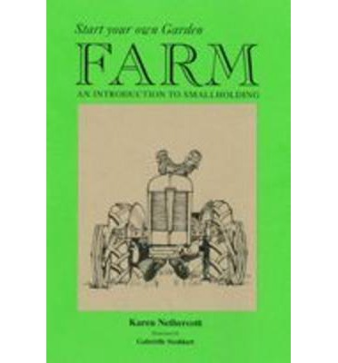 Start Your Own Garden Farm : An Introduction to Smallholding