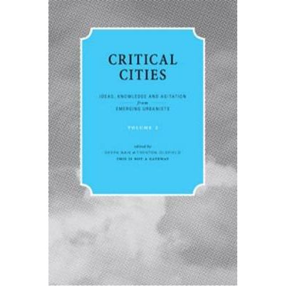 Critical Cities: v. 2 : Ideas, Knowledge and Agitation from Emerging Urbanists