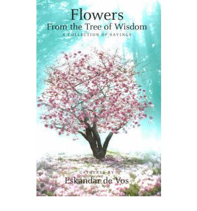 Flowers from the Tree of Wisdom: A Collection of Sayings ...