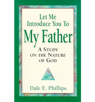 Free audio books to download mp3 Let Me Introduce You to My Father : A Study on the Nature of God FB2 by Dale E Phillips