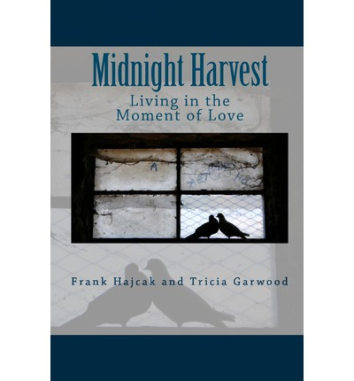 Midnight Harvest : Living in the Moment of Love