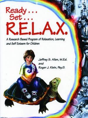 Ready, Set, Relax : A Research-Based Program of Relaxation, Learning, and Self-Esteem for Children