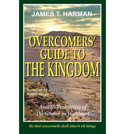 Overcomers' Guide to the Kingdom : Another Perspective of the Sermon on the Mount