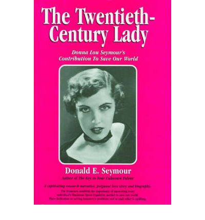 The Twentieth-Century Lady: Donna Lou Seymour  s Contribution to Save Our Worl...
