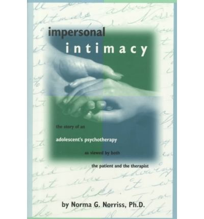 Impersonal Intimacy : The Story of an Adolescent's Psychotherapy As Viewed by Both the Patient and the Therapist