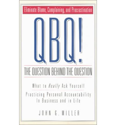 QBQ! The Question Behind the Question: Practicing Personal Accountability at Work and in Life downlo