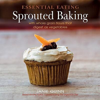 Téléchargement d'ebook pour ipad 2 Essential Eating Sprouted Baking : With Whole Grain Flours That Digest as Vegetables 0967984335 by Janie Quinn RTF