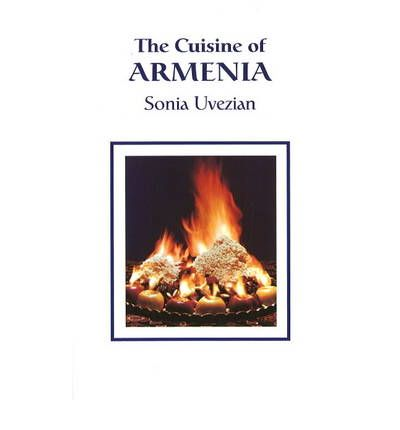 The cuisine of armenia sonia uvezian 9780970971678 for Armenian national cuisine