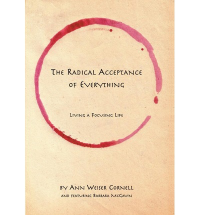 The Radical Acceptance of Everything : Living a Focusing Life