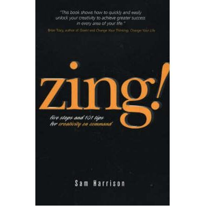 Zing! : Five Steps and 101 Tips for Creativity on Command