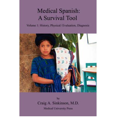 Medical Spanish : A Survival Tool Volume 1: History, Physical / Evaluation, Diagnosis