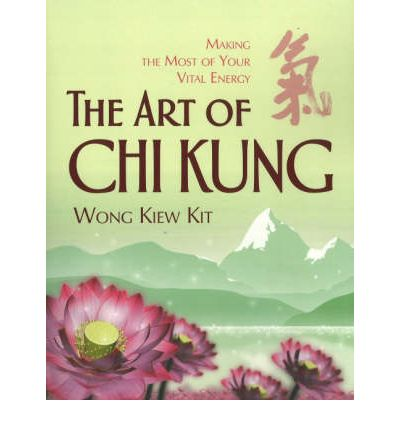 The Art of Chi Kung : Making the Most of Your Vital Energy