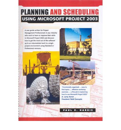 Planning and Scheduling Using Microsoft Project 2003 : With Revised Text and Updated Workshops