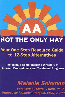 AA: Not the Only Way : Your One Stop Resource Guide to 12-Step Alternatives