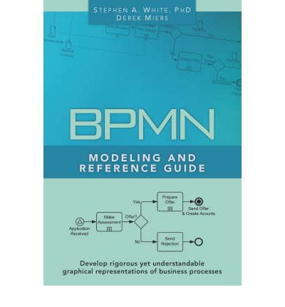 BPMN Modeling and Reference Guide : Understanding and Using BPMN