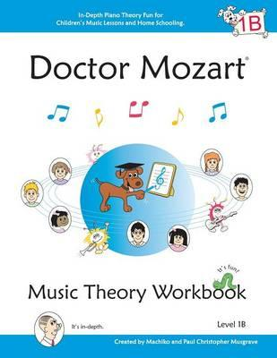Doctor Mozart Music Theory Workbook Level 1B: In-Depth Piano Theory Fun for Music Lessons and Home Schooling