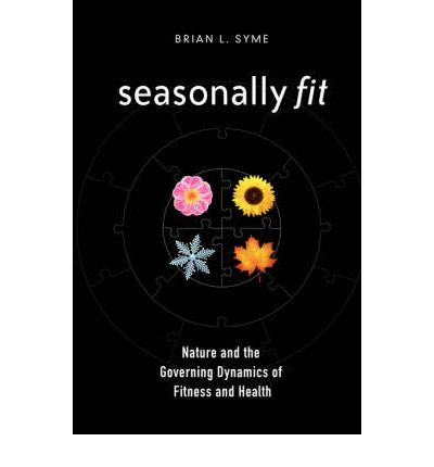 Seasonally Fit; Nature and the Governing Dynamics of Fitness and Health