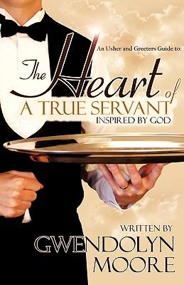 An Ushers and Greeters Guide to : The Heart of a True Servant