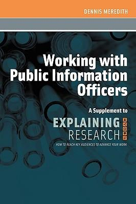 Working with Public Information Officers : A Supplement to Explaining Research