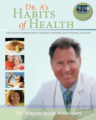 Dr. A's Habits of Health : The Path to Permanent Weight Control & Optimal Health