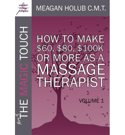 More of The Magic Touch : 8 Successful Massage Therapists Share
