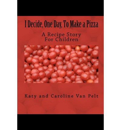 I Decide, One Day, to Make a Pizza : A Recipe Story for Children