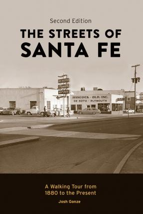The Streets of Santa Fe : A Walking Tour from 1880 to the Present