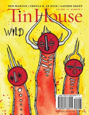 Tin House: Wild, Volume 15, Number 1