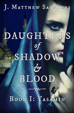 Daughters of Shadow and Blood - Book I : Yasamin