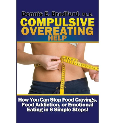 Compulsive Overeating Help : How to Stop Food Cravings, Food Addiction, or Emotional Eating in 6 Simple Steps!